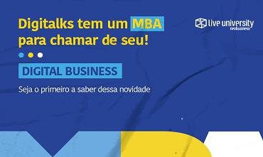 Digitalks e Live University lançam MBA em Digital Business. Especialização iniciará em outubro no modelo de aula 100% online e ao vivo