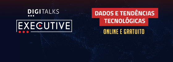 Dados e Tendências Tecnológicas será o tema do segundo Digitalks Executive, que acontece nos dias 10 e 11 Junho