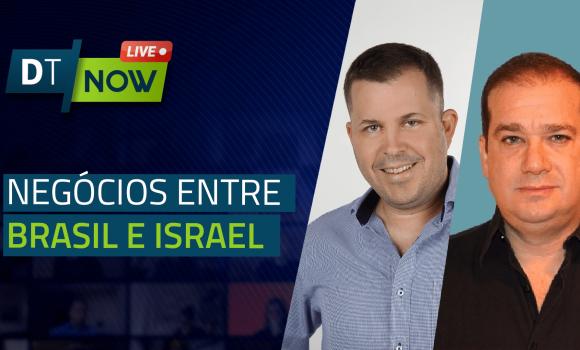 Conexão Brasil e Israel: um prato cheio para os negócios - Digitalks Now #90