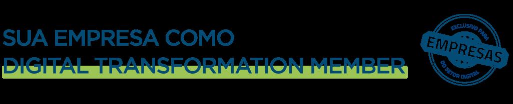 Sua empresa como Digital Transformatiom Member