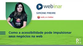 Webinar Digitalks sobre a importância de sites e plataformas web pensarem em acessibilidade digital