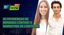 As diferenças entre Branded Content e Marketing de Conteúdo - Digitalks Now #73