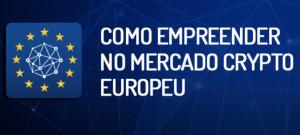 Como empreender no mercado europeu de cripto ativos